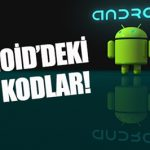 Android Gizli Kodlar Nelerdir?
